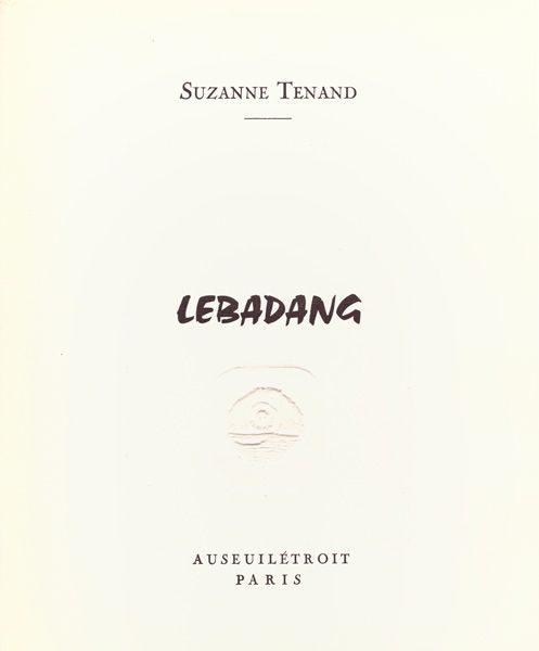 """LEBADANG, """"Lebadang"""", texte de Suzanne Tenand, 1979, Au Seuil Etroit Publications, Paris. Droits réservés."""